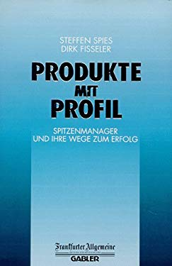 Produkte mit Profil: Spitzenmanager und Ihre Wege zum Erfolg (FAZ - Gabler Edition) (German Edition)
