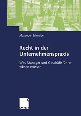 Recht in Der Unternehmenspraxis: Was Manager Und Geschaftsf Hrer Wissen M Ssen (2004) 9783409125895
