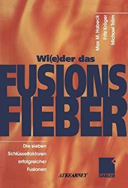 Wi(e)der das Fusionsfieber - Die sieben Schlusselfactoren erfolgreicher Fusionen