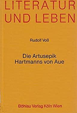 Die Artusepik Hartmanns von Aue: Untersuchungen zum Wirklichkeitsbegriff und zur Asthetik eines literarischen Genres im Kraftefeld von ... (Literatur