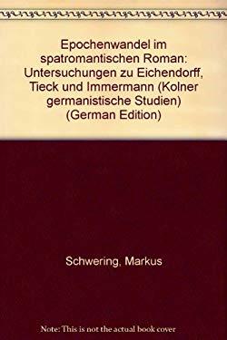 Epochenwandel im spatromantischen Roman: Untersuchungen zu Eichendorff, Tieck und Immermann (Kolner germanistische Studien) (German Edition)