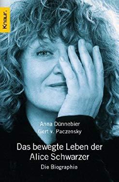 Das bewegte Leben der Alice Schwarzer. Die Biographie. - Dnnebier, Anna, Paczensky, Gert von