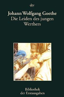 Die Leiden Des Jungen Werthers: Bibliothek Der Erstausgaben