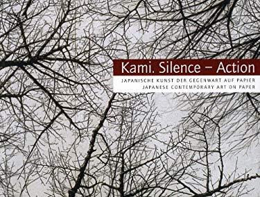 Kami. Silence - Action: Japanische Kunst Der Gegenwart Auf Papier/Japanese Contemporary Art on Paper 9783422069572