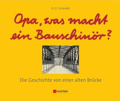 Opa, Was Macht Ein Bauschinor?: Die Geschichte Von Einer Alten Brucke 9783433029466