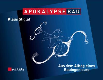 Apokalypse Bau: Aus Dem Alltag Eines Bauingenieurs Karikaturen Aus Zwei Jahrzehnten 9783433029640