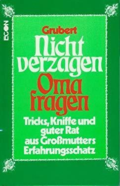 Nicht verzagen, Oma fragen: Tricks, Kniffe und guter Rat aus grossmutters Erfahrungsschatz (German Edition)