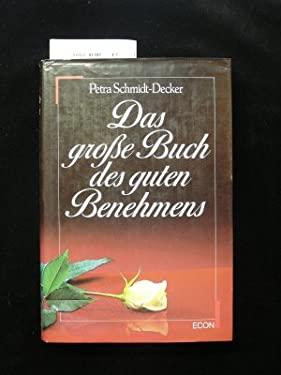Petra Schmidt: Das groe Buch des guten Benehmens - Schmidt-Decker, Petra