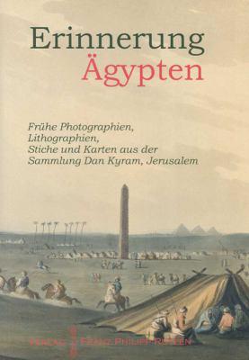 Erinnerung Aegypten: Fruhe Photographien, Lithographien, Stiche Und Karten Aus Der Sammlung Dan Kyram, Jerusalem