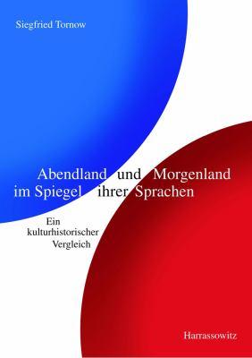 Abendland Und Morgenland Im Spiegel Ihrer Sprachen: Ein Kulturhistorischer Vergleich 9783447059121