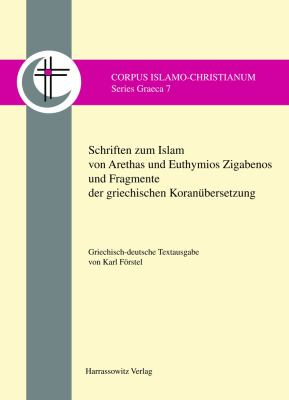 Schriften Zum Islam Von Arethas Und Euthymios Zigabenos Und Fragmente Der Griechischen Koranubersetzung. Griechisch-Deutsche Textausgabe 9783447059046