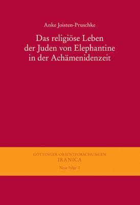 Das Religiose Leben Der Juden Von Elephantine in Der Achamenidenzeit 9783447057066