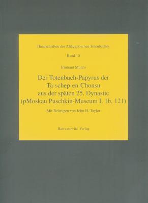 Das Totenbuch-Papyrus der Ta-Shep-En-Chonsu Aus der Spaten 25. Dynastie: (pMoskau Puschkin-Museum I, 1b, 121) 9783447058759