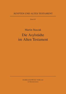 Die Asylstadte Im Alten Testament: Realitat Und Fiktivitat Eines Rechtsinstituts 9783447054027