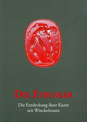 Die Etrusker: Die Entdeckung Ihrer Kunst Seit Winckelmann 9783447061261