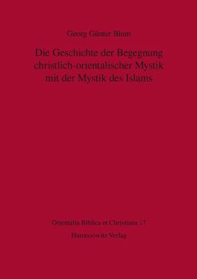 Die Geschichte Der Begegnung Christlich-Orientalischer Mystik Und Der Mystik Des Islams 9783447058988