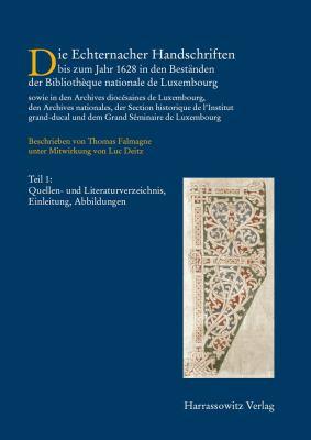 Die Handschriften Der Bibliotheque Nationale de Luxembourg, Band I, 1: Die Echternacher Handschriften Bis Zum Jahr 1628 in Den Bestanden Der Bibliothe 9783447058704