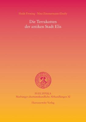 Die Terrakotten Der Antiken Stadt Elis 9783447061506