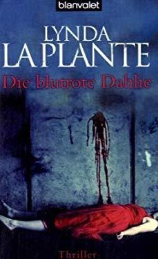 Die blutrote Dahlie - La Plante, Lynda