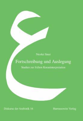 Fortschreibung Und Auslegung: Studien Zur Fruhen Koraninterpretation 9783447058735