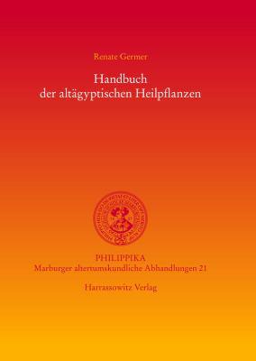 Handbuch Der Altagyptischen Heilpflanzen 9783447056328