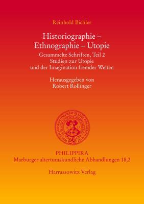 Historiographie-Ethnographie-Utopie Gesammelte Schriften, Teil 2: Studien Zur Utopie Und der Imagination Fremder Welten 9783447058575