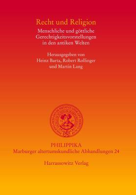 Recht Und Religion: Menschliche Und Gottliche Gerechtigkeitsvorstellungen In Den Antiken Welten 9783447057332