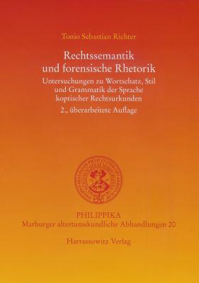 Rechtssemantik Und Forensische Rhetorik: Untersuchungen Zu Wortschatz, Stil Und Grammatik Der Sprache Koptischer Rechtsurkunden 9783447056311