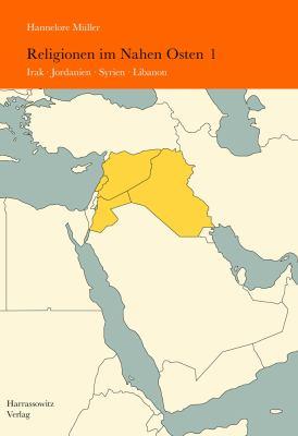 Religionen Im Nahen Osten: Band 1: Irak, Jordanien, Syrien, Libanon 9783447060776