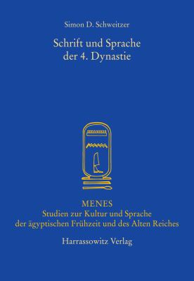 Schrift Und Sprache Der 4. Dynastie Book 3 of Menes: The Study of Ancient Egyptian Language and Culture. German Text. 9783447051378