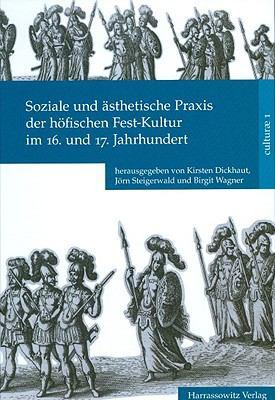 Soziale Und Asthetische Praxis Der Hofischen Fest-Kultur Im 16. Und 17. Jahrhundert