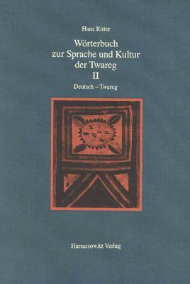 Worterbuch Zur Sprache Und Kultur Der Twareg / 2: Deutsch-Twareg: Alqamus Talmant - Tamahaq - Tamashaq - Tamajeq / Erweitertes Worterbuch Der Twareg-H 9783447058872