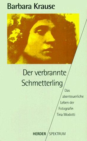 Der verbrannte Schmetterling. Das abenteuerliche Leben der Fotografin Tina Modotti. - Krause, Barbara