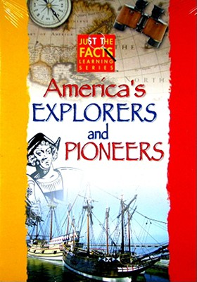 Just the Facts: America's Explorers & Pioneers