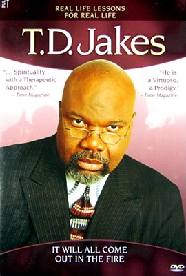 T.D. Jakes: It Will All Come Out in the Fire