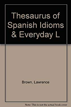 A Thesaurus of Spanish Idioms and Everyday Language