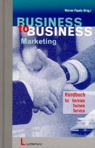 Business-to- Business- Marketing. Handbuch fr Vertrieb, Technik, Service.