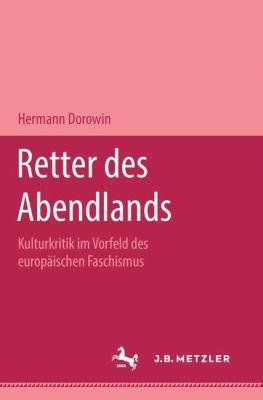 Retter des Abendlands: Kulturkritik im Vorfeld des europaischen Faschismus (Metzler Studienausgabe) (German Edition)