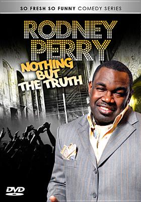 Rodney Perry: Nothing But the Truth