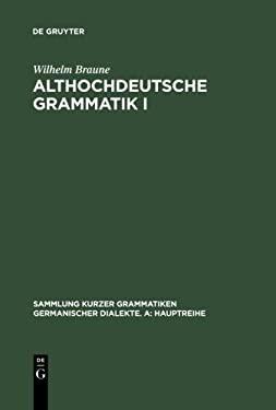Althochdeutsche Grammatik I: Laut- Und Formenlehre