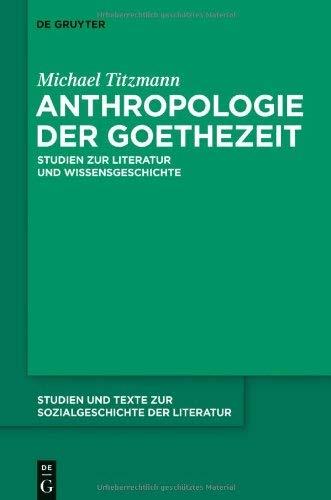 Anthropologie Der Goethezeit: Studien Zur Literatur Und Wissensgeschichte 9783484351196