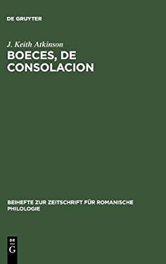 Boeces: de Consolacion: Edition Critique D'Apr S Le Manuscrit Paris, Bibl. Nationale, Fr. 1096, Avec Introduction, Variantes, Notes Et Glossai 9783484522770