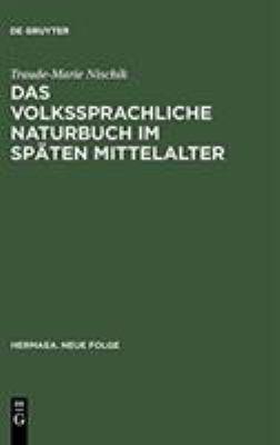 Das Volkssprachliche Naturbuch Im Sp Ten Mittelalter: Sachkunde Und Dinginterpretation Bei Jacob Van Maerlant Und Konrad Von Megenberg 9783484150485