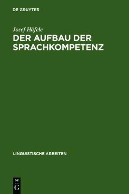 Der Aufbau Der Sprachkompetenz: Untersuchungen Zur Grammatik Des Sprachlichen Handelns 9783484103603