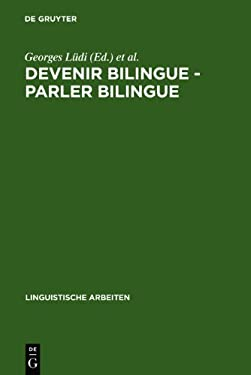 Devenir Bilingue--Parler Bilingue: Actes Du 2e Colloque Sur Le Bilinguisme, Universite de Neuchatel, 20-22 Septembre 1984 9783484301696