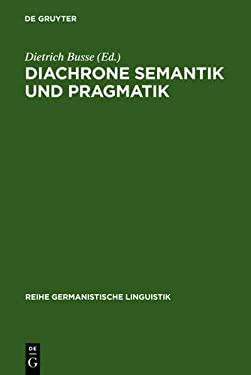Diachrone Semantik Und Pragmatik: Untersuchungen Zur Erkl Rung Und Beschreibung Des Sprachwandels 9783484311138