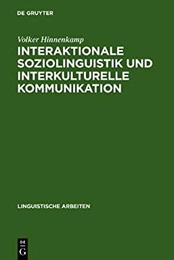 Interaktionale Soziolinguistik Und Interkulturelle Kommunikation: Gespr Chsmanagement Zwischen Deutschen Und T Rken 9783484302327