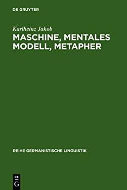 Maschine, Mentales Modell, Metapher: Studien Zur Semantik Und Geschichte Der Techniksprache 9783484311237