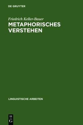 Metaphorisches Verstehen: Eine Linguistische Rekonstruktion Metaphorischer Kommunikation 9783484301429
