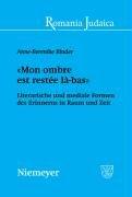 Mon Ombre Est Rest E L -Bas: Literarische Und Mediale Formen Des Erinnerns in Raum Und Zeit 9783484570085